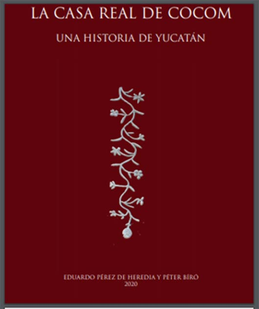 El libro recientemente publicado, La Casa Real de Cocom: Una historia de Yucatán, de Eduardo Pérez de Heredia y Peter Biro. (Academia)