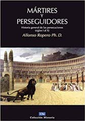 Mártires y Perseguidores: Historia General de las Persecuciones (siglos I-X) (Coleccion Historia)